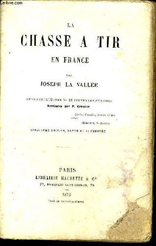 LA CHASSE A TIR EN FRANCE - 5E EDITION REVUE ET AUGMENTEE - COMPLET ?. par LA VALLEE JOSEPH