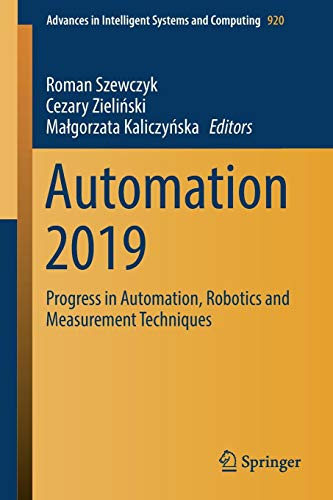Automation 2019: Progress in Automation, Robotics and Measurement Techniques (Advances in Intelligent Systems and Computing, Band 920)