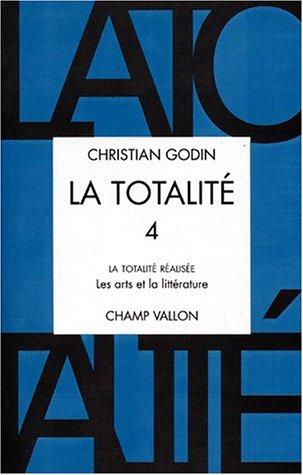 La totalite t.4 : la totalite realisee : les art s et la litterature par Christian Godin