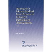 Mémoires de la Princesse Daschkoff, Dame d'honneur de Catherine II, Imprératrice de Toutes les Russies.: V. 1-2