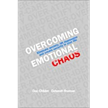 Overcoming Emotional Chaos: Eliminate Anxiety, Lift Depression and Create Security in Your Life
