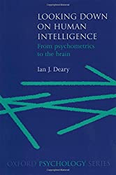Looking Down on Human Intelligence: From Psychometrics to the Brain (Oxford Psychology Series)