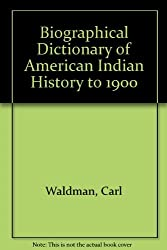 Biographical Dictionary of American Indian History to 1900 by Carl Waldman (2001-01-02)