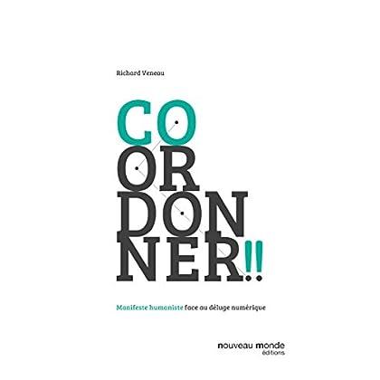 Coordonner !!: Manifeste humaniste face au déluge numérique (DOCUMENTS)