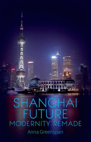 Shanghai Future: Modernity Remade