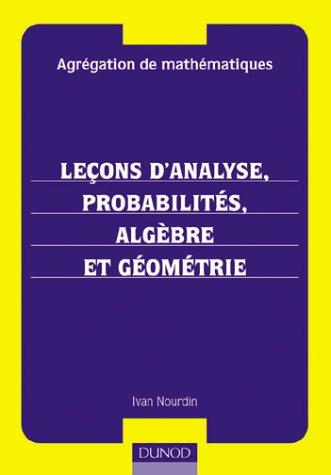 Agrégation de mathématiques : Leçons d'analyse, probabilités, algèbre et géométrie par Ivan Nourdin