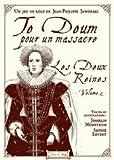 TE DEUM POUR UN MASSACRE - LES DEUX REINES - VOLUME 2