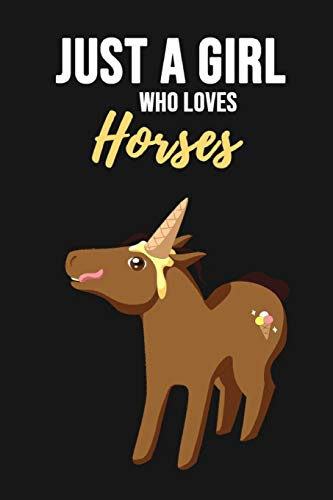 Just A Girl Who Loves Horses: Cute Journal / Notebook for Horses Lovers for Writing, Journaling and Taking Notes (Lined, 6