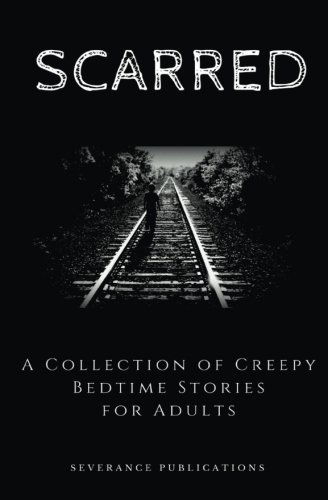 Scarred: A Collection of Creepy Bedtime Stories for Adults