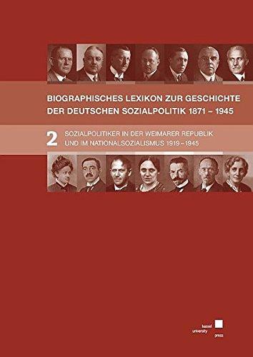 BIOGRAPHISCHES LEXIKON ZUR GESCHICHTE DER DEUTSCHEN SOZIALPOLITIK 1871 BIS 1945: SOZIALPOLITIKER IN DER WEIMARER REPUBLIK UND IM NATIONALSOZIALISMUS 1919 BIS 1945, Band 2