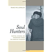 Soul Hunters: Hunting, Animism, and Personhood among the Siberian Yukaghirs
