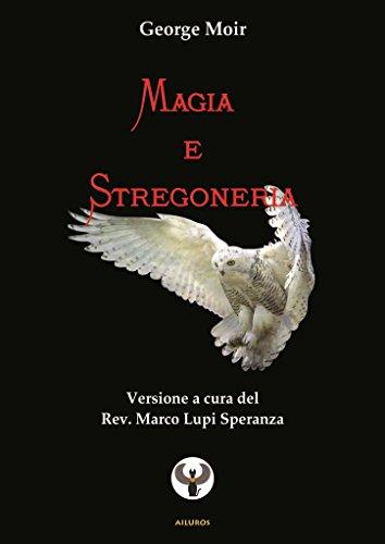 Magia e Stregoneria: Traduzione italiana a cura  del Rev. Marco Lupi Speranza  (Lux Noctis Vol. 2)