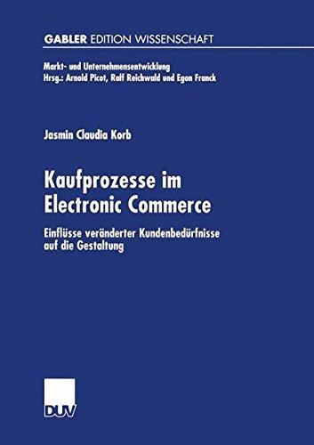 Kaufprozesse im Electronic Commerce: Einfl??sse ver?¡ünderter Kundenbed??rfnisse auf die Gestaltung (Markt- und Unternehmensentwicklung Markets and Organisations) by Jasmin Claudia Korb (2000-01-01)