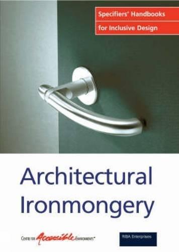 Architectural Ironmongery: Specifiers Handbook for Inclusive Design (Specifers' Handbook for Inclusive Design)