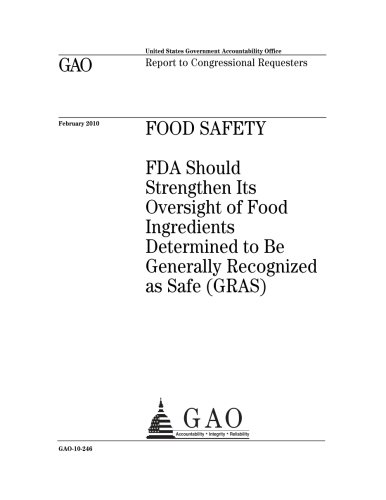 Food safety :FDA should strengthen Its oversight of food ingredients determined to be Generally Recognized as Safe (GRAS) : report to congressional requesters.