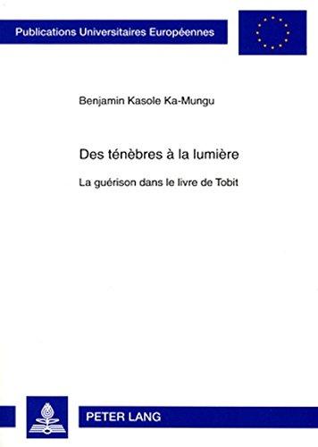Des Tenebres À la Lumiere: La Guerison dans le Livre de Tobit par Benjamin Kasole Ka-Mungu