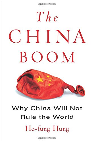 The China Boom - Why China Will Not Rule the World (Contemporary Asia in the World) por Ho-Fung Hung