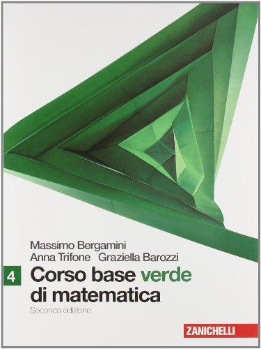 Corso base verde di matematica. Con espansione online. Per le Scuole superiori: Corso base verde di matematica. Per le Scuole superiori: volume 4