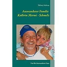 Auswanderer Familie Kathrin Mermi - Schmelz: Nur für Auswanderer Fans