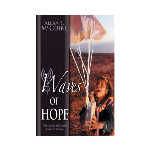 [(Waves of Hope - The Impact of Galcom Radio Worldwide)] [By (author) Allan T McGuirl] published on (July, 2014)
