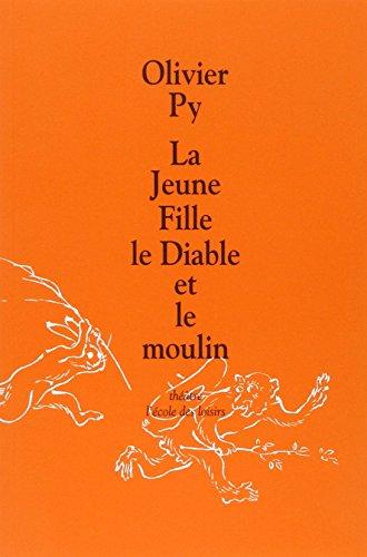 La Jeune Fille, le Diable et le moulin par Olivier Py