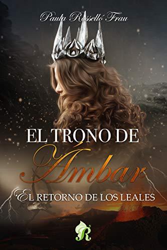 Leer Gratis El retorno de los leales (El trono de Ámbar II) de Paula Rosselló Frau
