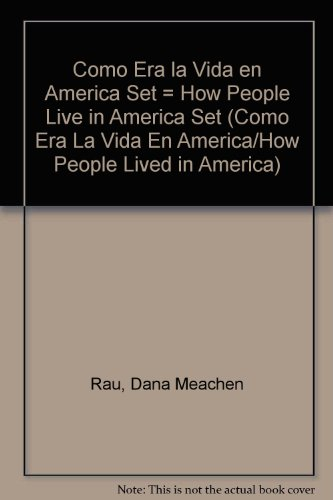 Como Era la Vida en America Set = How People Live in America Set (Como Era La Vida En America/How People Lived in America) por Dana Meachen Rau