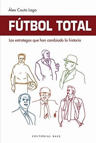Fútbol Total. Los estrategas que han cambiado la historia (Deportes) por Alex Couto Lago