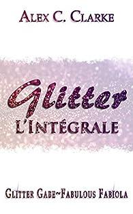 Série Glitter l'intégrale par Alex C. Clarke