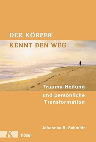 Der Körper kennt den Weg: Trauma-Heilung und persönliche Transformation