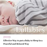 Lullabies 2019 - Effective Way to put a Baby to Sleep in a Peaceful and Relaxed Way