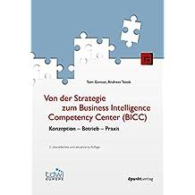 Von der Strategie zum Business Intelligence Competency Center (BICC): Konzeption - Betrieb - Praxis (Edition TDWI)