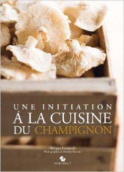 Une initiation  la cuisine du champignon de Philippe Emanuelli,Frdric Raevens (Photographies) ( 7 septembre 2011 )