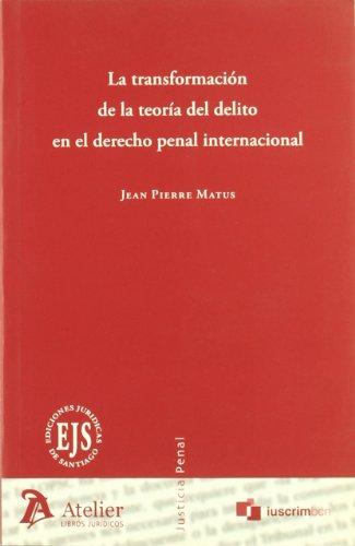 Transformacion de la teoria del delito en el derecho penal internacional, la. (Justicia Penal (atelier)) por Jean Pierre Matus