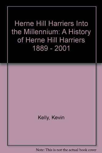 Herne Hill Harriers Into the Millennium: A History of Herne Hill Harriers 1889-2001 por Kevin Kelly