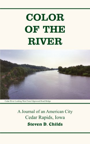 Color of the River: A Journal of an American City Cedar Rapids, Iowa