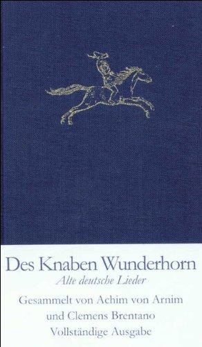Des Knaben Wunderhorn: Alte deutsche Lieder, gesammelt von Achim von Arnim und Clemens Brentano