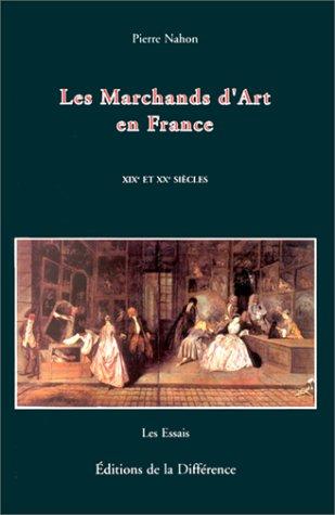 LES MARCHANDS D'ART EN FRANCE. 19ème et 20ème siècles