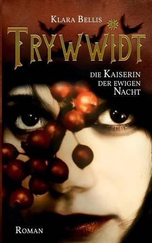 Buchseite und Rezensionen zu 'Trywwidt: Kaiserin der ewigen Nacht' von Klara Bellis