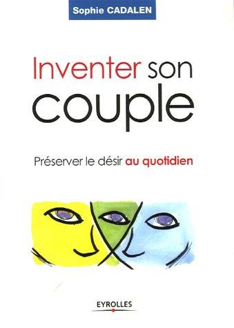 Inventer son couple : Préserver le désir au quotidien