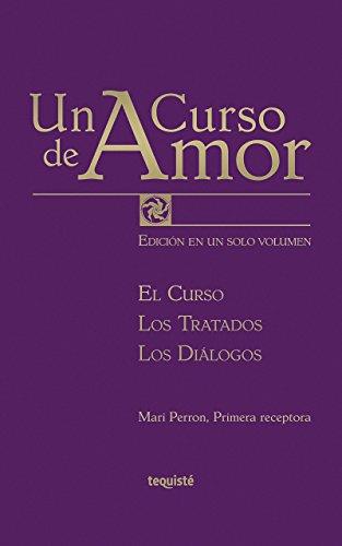 Un Curso de Amor: Edición completa en un solo volumen. El Curso, Los Tratados y Los Diálogos por Mari Perron
