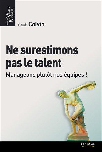Ne surestimons pas le talent: Manageons plutôt nos équipes