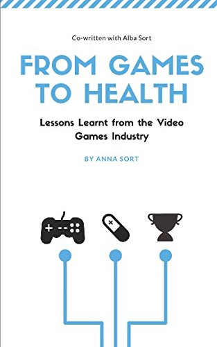 From Games to Health: Lessons Learnt from the Video Games Industry por Anna Sort