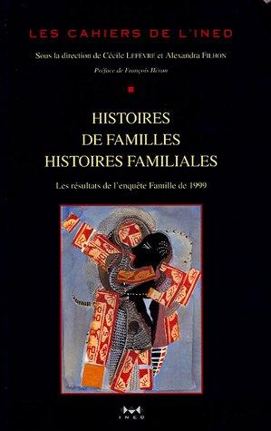 Histoires de familles, histoires familiales : Les résultats de l'enquête 34;Etude de l'histoire familiale34; de 1999