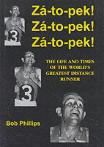 Za-to-pek! Za-to-pek! Za-to-pek!: The Life and Times of the World's Greatest Distance Runner por Bob Phillips