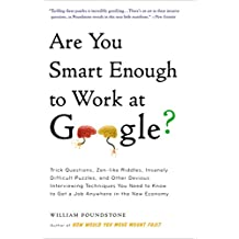 Are You Smart Enough to Work at Google?: Trick Questions, Zen-like Riddles, Insanely Difficult Puzzles, and Other Devious Interviewing Techniques You Need ... in the New Economy (English Edition)
