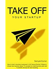 TAKE OFF YOUR STARTUP: How to start a business explained in 145 Startup Stories, 8 Steps to choose new business ideas, 72 concepts to create business plan ... formula for team building. (Level 1)
