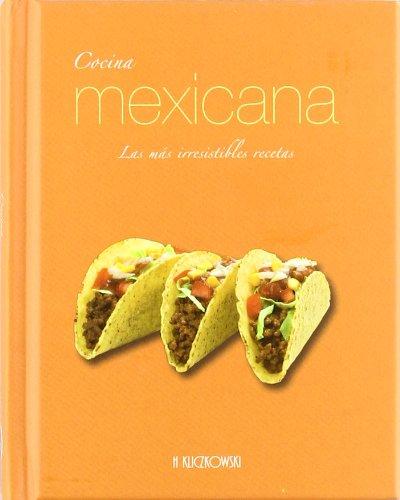 Cocina mexicana - las mas irresistibles recetas