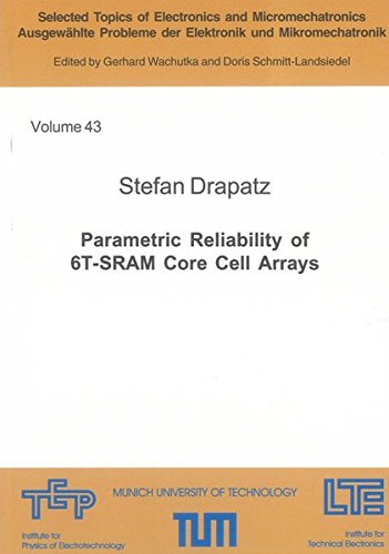 Parametric Reliability of 6T-SRAM Core Cell Arrays (Selected Topics of Electronics and Micromechatronics /Ausgewählte Probleme der Elektronik und Mikromechatronik, Band 43)
