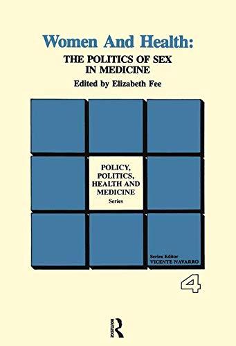 Women and Health: The Politics of Sex in Medicine: 4 (Policy, Politics, Health and Medicine Series) por Elizabeth Fee